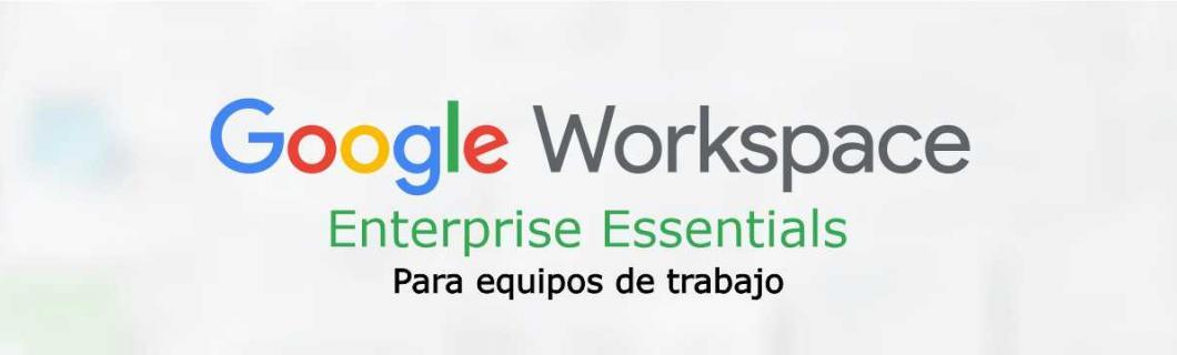 Google Workspace Enterprise Essentials  Peru